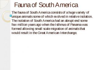 Fauna of South America The fauna of South America consists of a huge variety of