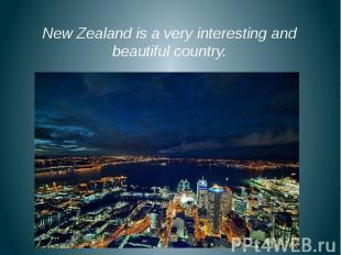New Zealand is a very interesting and beautiful country. New Zealand is a very i
