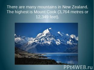 There are many mountains in New Zealand. The highest is Mount Cook (3,764 metres