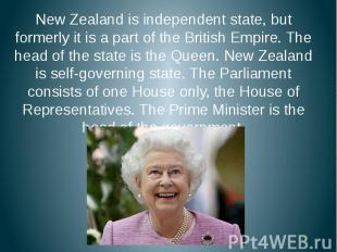 New Zealand is independent state, but formerly it is a part of the British Empir