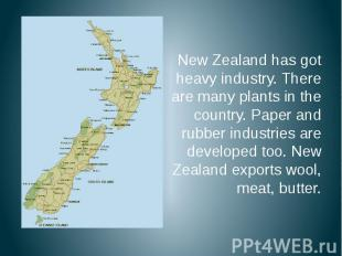 New Zealand has got heavy industry. There are many plants in the country. Paper