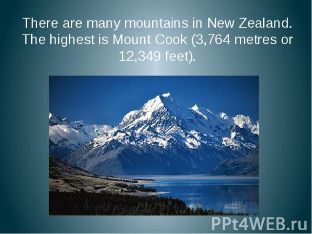 There are many mountains in New Zealand. The highest is Mount Cook (3,764 metres or 12,349 feet). There are many mountains in New Zealand. The highest is Mount Cook (3,764 metres or 12,349 feet).
