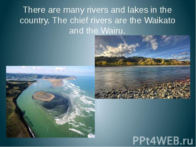 There are many rivers and lakes in the country. The chief rivers are the Waikato and the Wairu. There are many rivers and lakes in the country. The chief rivers are the Waikato and the Wairu.