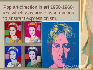 Pop art-direction in art 1950-1960-ies, which was arose as a reaction to abstrac