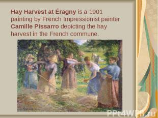 Hay Harvest at Éragny is a 1901 painting by French Impressionist painter Camille