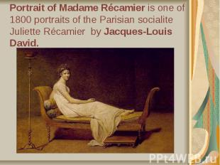 Portrait of Madame Récamier is one of 1800 portraits of the Parisian socialite J