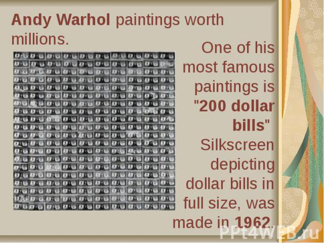 Andy Warhol paintings worth millions.