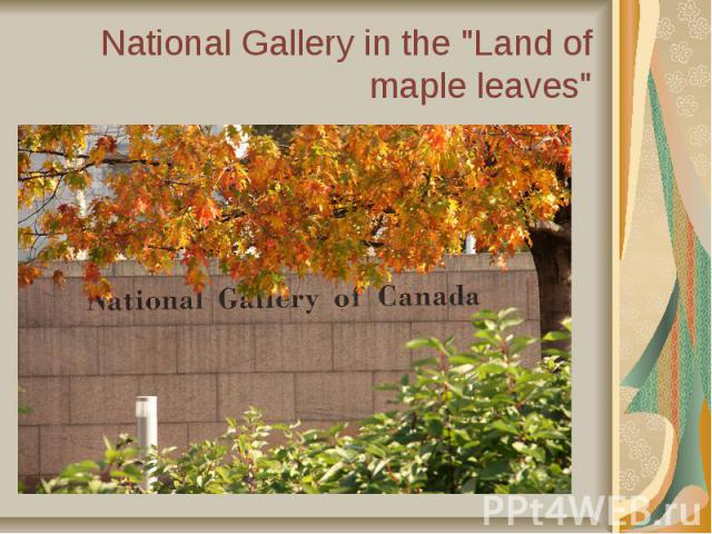 "National Gallery in the ""Land of maple leaves"""