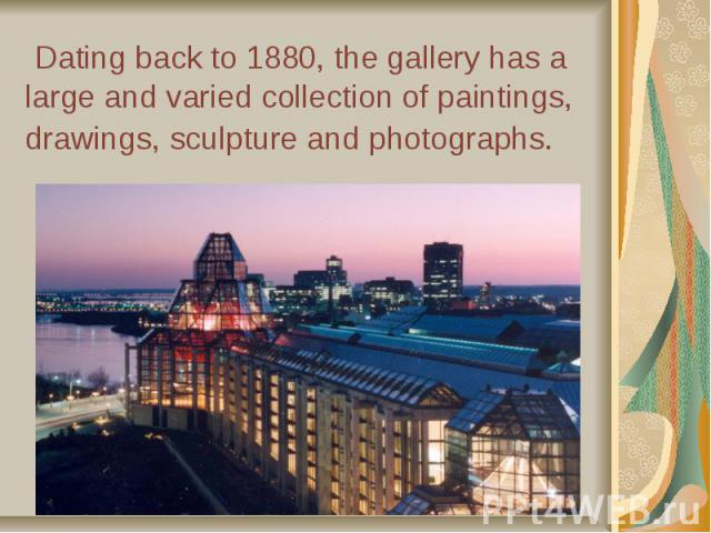 Dating back to 1880, the gallery has a large and varied collection of paintings, drawings, sculpture and photographs.