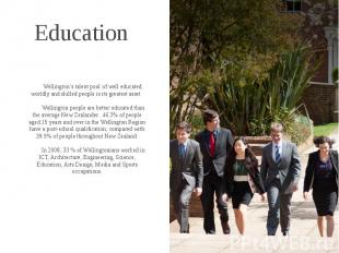 Education Wellington's talent pool of well educated, worldly and skilled people