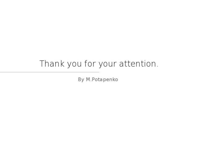 Thank you for your attention. By M.Potapenko
