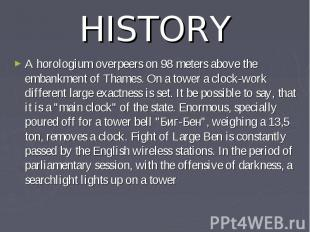 HISTORY A horologium overpeers on 98 meters above the embankment of Thames. On a