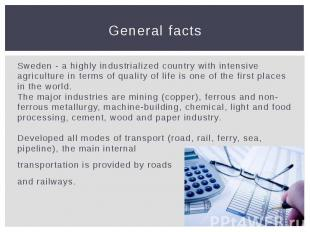 General facts Sweden - a highly industrialized country with intensive agricultur