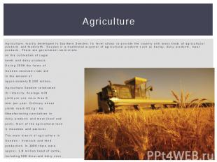 Agriculture Agriculture, mostly developed in Southern Sweden. Its level allows t