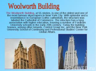 The Woolworth Building, at 55 stories, is one of the oldest and one of the most
