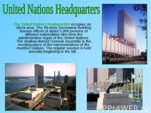 The United Nations Headquarters occupies six block area. The 39-story Secretaria