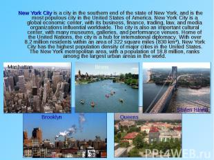 New York City is a city in the southern end of the state of New York, and is the