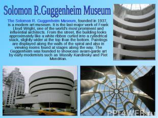 The Solomon R. Guggenheim Museum, founded in 1937, is a modern art museum. It is