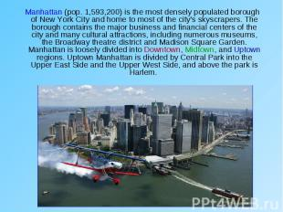 Manhattan (pop. 1,593,200) is the most densely populated borough of New York Cit