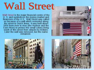 Wall Street is the major financial centre of the U. S. and symbolizes the money