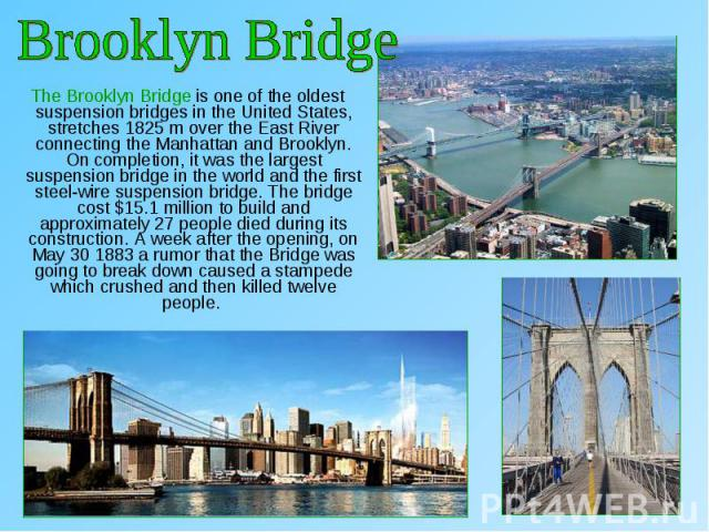The Brooklyn Bridge is one of the oldest suspension bridges in the United States, stretches 1825m over the East River connecting the Manhattan and Brooklyn. On completion, it was the largest suspension bridge in the world and the first steel-w…