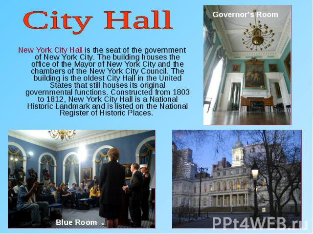 New York City Hall is the seat of the government of New York City. The building houses the office of the Mayor of New York City and the chambers of the New York City Council. The building is the oldest City Hall in the United States that still house…