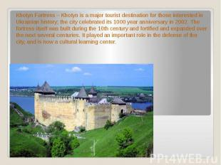 Khotyn Fortress – Khotyn is a major tourist destination for those interested in