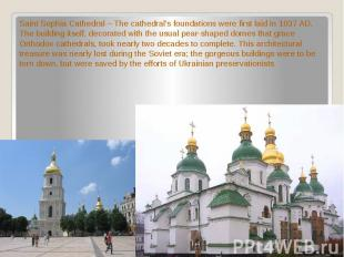 Saint Sophia Cathedral – The cathedral's foundations were first laid in 1037 AD.