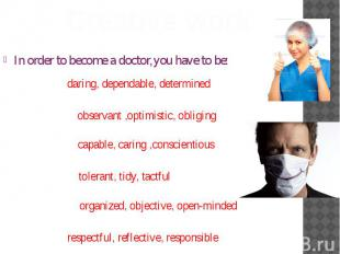 In order to become a doctor,you have to be: