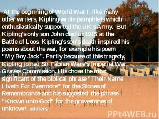 At the beginning of World War I, like many other writers, Kipling wrote pamphlet