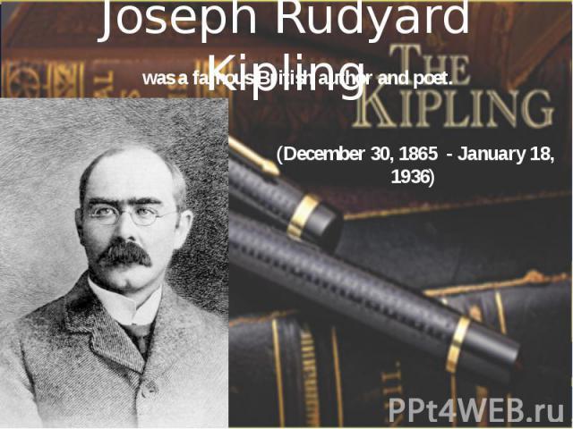 Joseph Rudyard Kipling (December 30, 1865 - January 18, 1936)