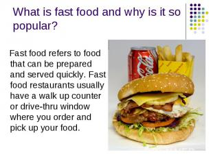 What is fast food and why is it so popular? Fast food refers to food that can be