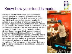 Know how your food is made. The way a meal is made says a lot about how healthy