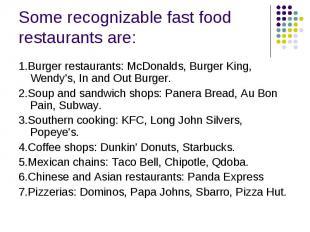 Some recognizable fast food restaurants are: 1.Burger restaurants: McDonalds, Bu