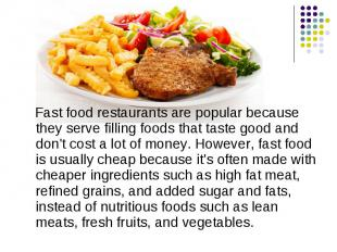 Fast food restaurants are popular because they serve filling foods that taste go