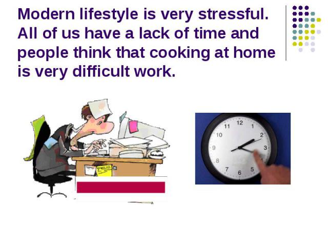 Modern lifestyle is very stressful. All of us have a lack of time and people think that cooking at home is very difficult work.