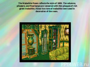 The Malachite Room reflects the style of 1889. The columns, pilasters, and floor