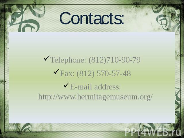 Contacts: Telephone: (812)710-90-79 Fax: (812) 570-57-48 E-mail address: http://www.hermitagemuseum.org/
