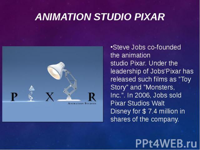 """Steve Jobsco-founded theanimation studioPixar.Under the leadership ofJobs'Pixarhas releasedsuch films as""""Toy Story"""" and """"Monsters, Inc."""".In 2006,Jobssold Pixar&nbs…"""
