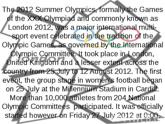 The 2012 Summer Olympics, formally the Games of the XXX Olympiad and commonly known as London 2012, was a major international multi-sport event celebrated in the tradition of the Olympic Games, as governed by the International Olympic Committee. It …