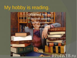 My hobby is reading.