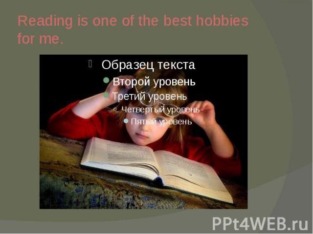 Reading is one of the best hobbies for me.