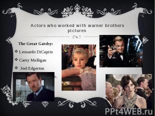 Actors who worked with warner brothers pictures The Great Gatsby: Leonardo DiCap