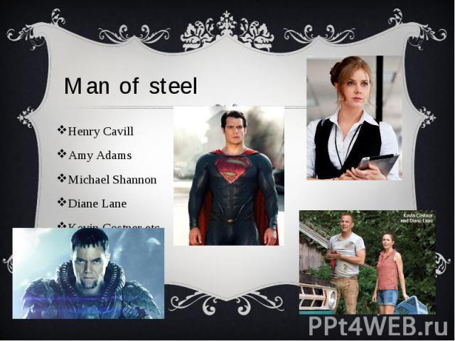 Man of steel Henry Cavill Amy Adams Michael Shannon Diane Lane Kevin Costner etc.