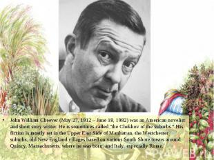 John William Cheever (May 27, 1912 – June 18, 1982) was an American novelist and