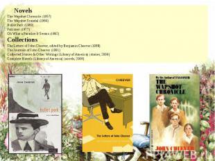 Novels The Wapshot Chronicle (1957) The Wapshot Scandal (1964) Bullet Park (1969