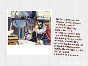 Galileo Galileiwasthe founder ofexperimental andmathemat