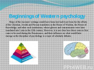 Beginnings of Western psychology Many of the Ancients' writings would have been
