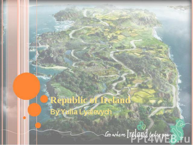 Republic of Ireland By Yulia Lyalevych