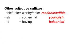 Other adjective suffixes: Other adjective suffixes: -able/-ible = worthy/able: r
